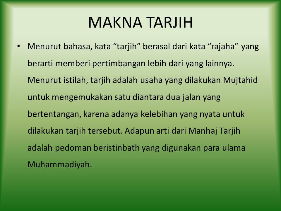 MAKNA TARJIH Menurut bahasa, kata tarjih berasal dari kata rajaha yang berarti memberi pertimbangan lebih dari yang lainnya.