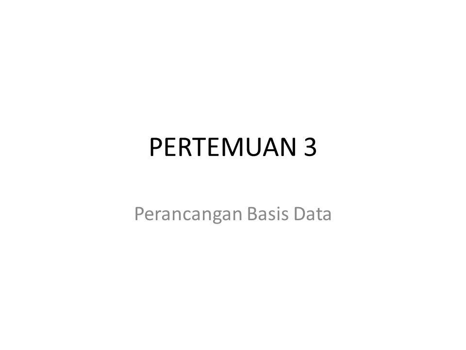 PERTEMUAN 3 Perancangan Basis Data
