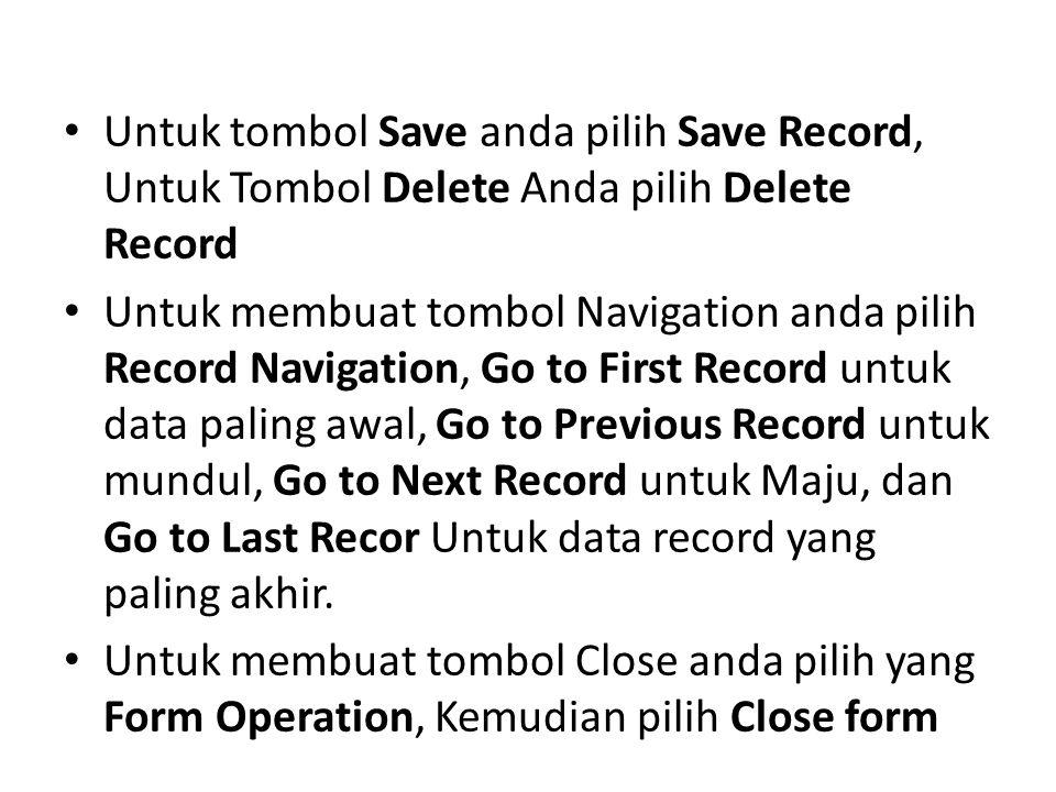 Untuk tombol Save anda pilih Save Record, Untuk Tombol Delete Anda pilih Delete Record Untuk membuat tombol Navigation anda pilih Record Navigation, G