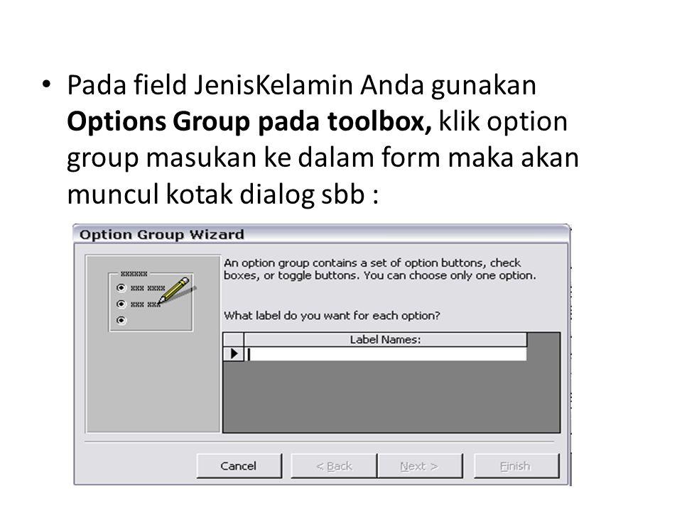 Pada field JenisKelamin Anda gunakan Options Group pada toolbox, klik option group masukan ke dalam form maka akan muncul kotak dialog sbb :