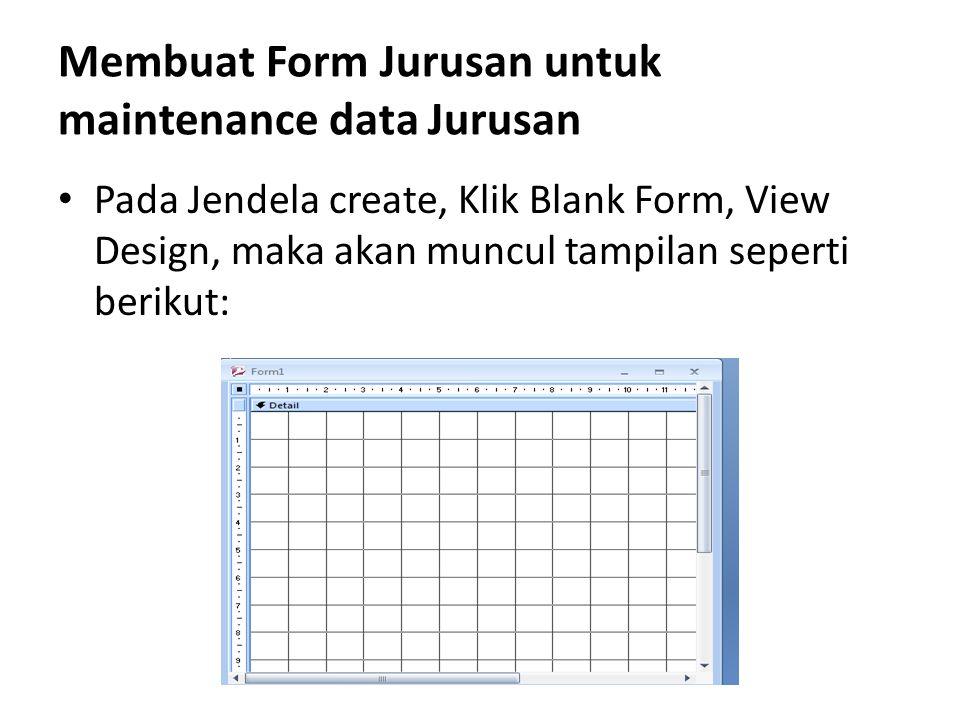 Membuat Form Jurusan untuk maintenance data Jurusan Pada Jendela create, Klik Blank Form, View Design, maka akan muncul tampilan seperti berikut: