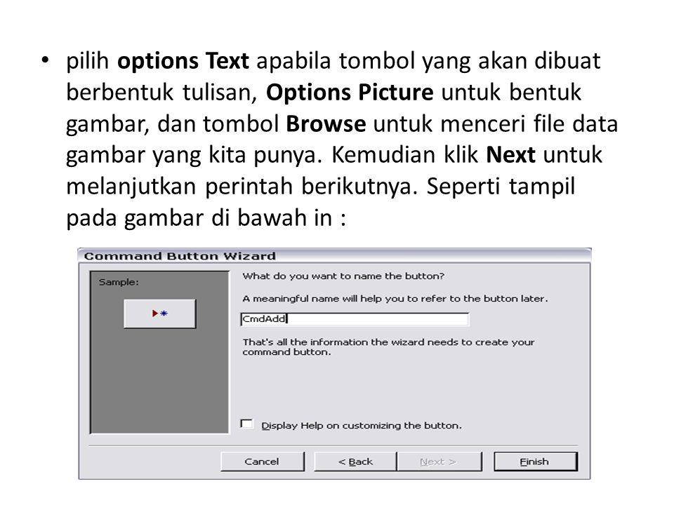 pilih options Text apabila tombol yang akan dibuat berbentuk tulisan, Options Picture untuk bentuk gambar, dan tombol Browse untuk menceri file data g