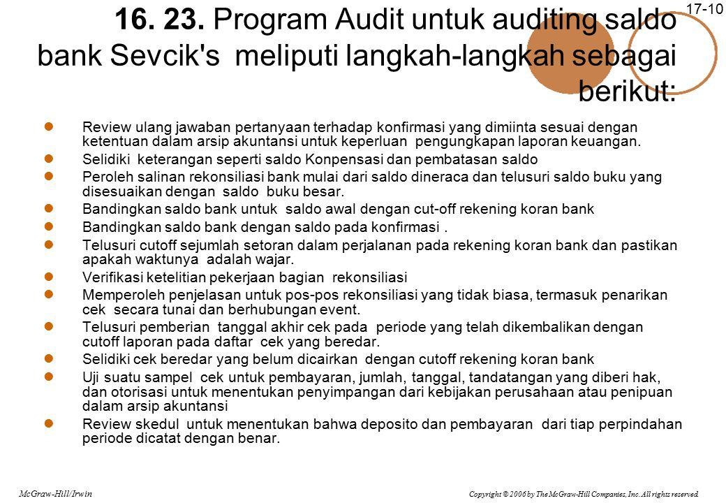 Copyright © 2006 by The McGraw-Hill Companies, Inc. All rights reserved. McGraw-Hill/Irwin 17-10 16. 23. Program Audit untuk auditing saldo bank Sevci