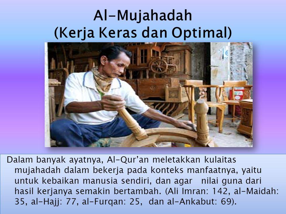 Dalam banyak ayatnya, Al-Qur'an meletakkan kulaitas mujahadah dalam bekerja pada konteks manfaatnya, yaitu untuk kebaikan manusia sendiri, dan agar ni