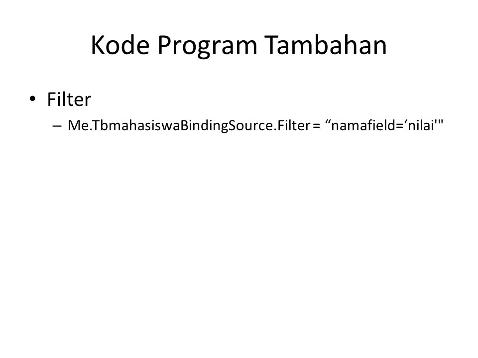 "Kode Program Tambahan Filter – Me.TbmahasiswaBindingSource.Filter = ""namafield='nilai'"