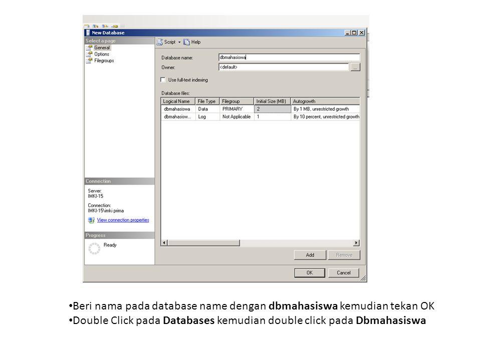 Beri nama pada database name dengan dbmahasiswa kemudian tekan OK Double Click pada Databases kemudian double click pada Dbmahasiswa