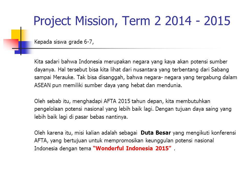 Project Mission, Term 2 2014 - 2015 Dimana dalam promosi tersebut kalian harus membuat suatu program pengembangkan potensi nasional (budaya, SDA, SDM, Pariwisata) negara kita sehingga dapat menjadi budaya global yang dibanggakan.