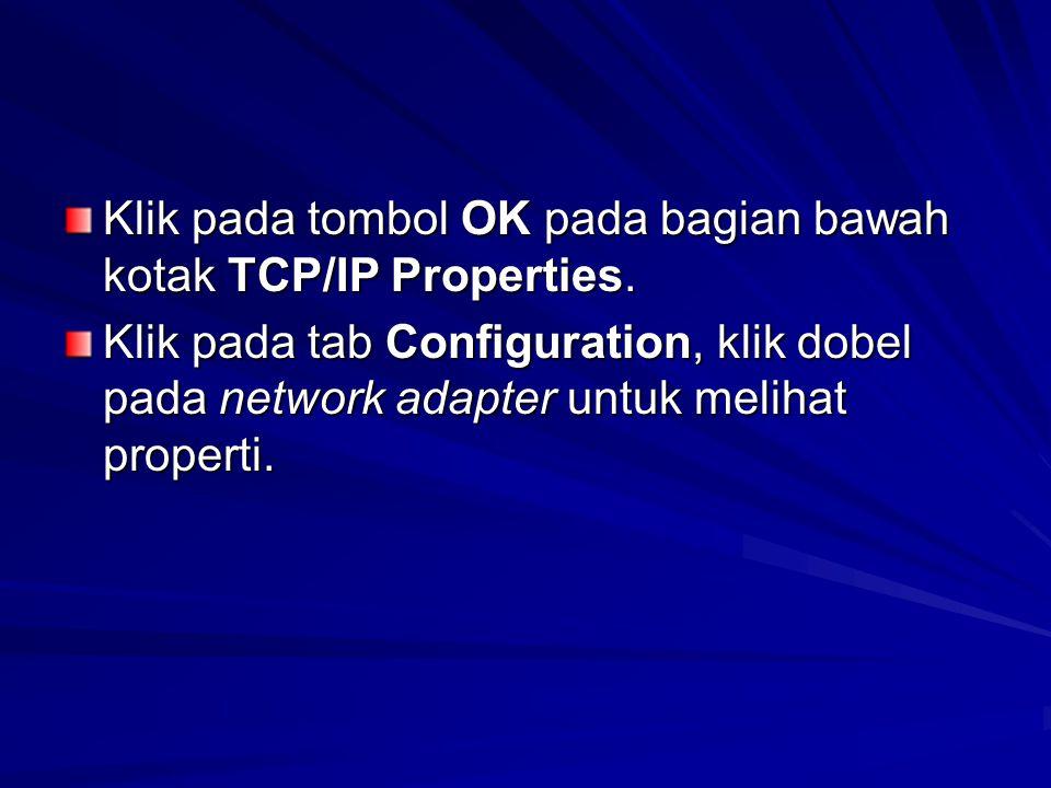 Klik pada tombol OK pada bagian bawah kotak TCP/IP Properties.