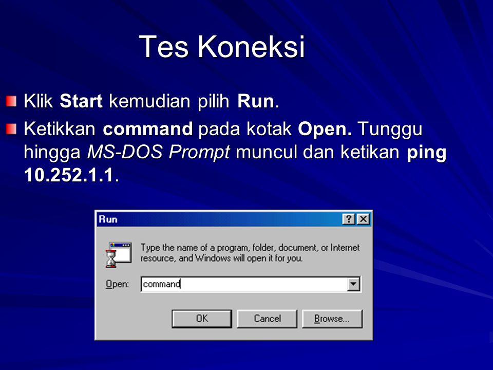 Tes Koneksi Klik Start kemudian pilih Run. Ketikkan command pada kotak Open.