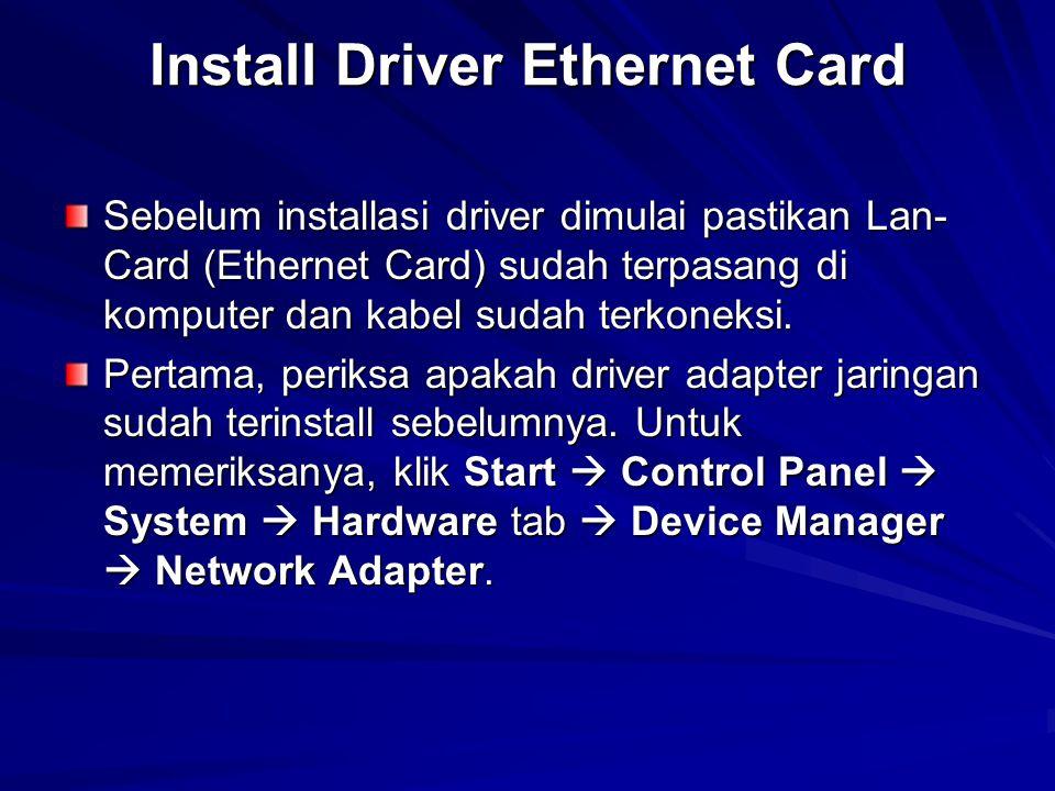 Install Driver Ethernet Card Sebelum installasi driver dimulai pastikan Lan- Card (Ethernet Card) sudah terpasang di komputer dan kabel sudah terkoneksi.