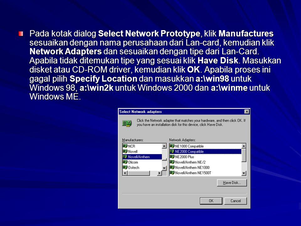 Pada kotak dialog Select Network Prototype, klik Manufactures sesuaikan dengan nama perusahaan dari Lan-card, kemudian klik Network Adapters dan sesuaikan dengan tipe dari Lan-Card.