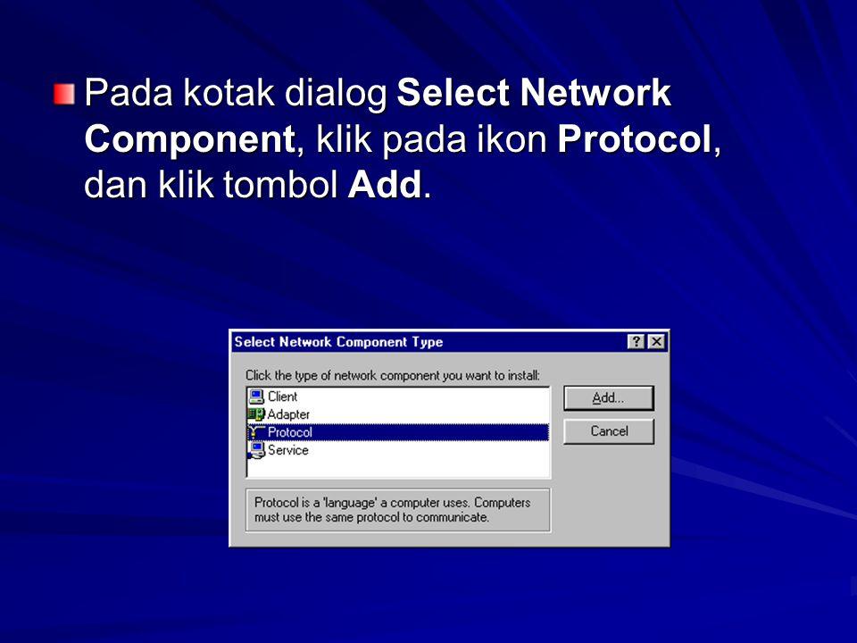 Pada kotak dialog Select Network Component, klik pada ikon Protocol, dan klik tombol Add.