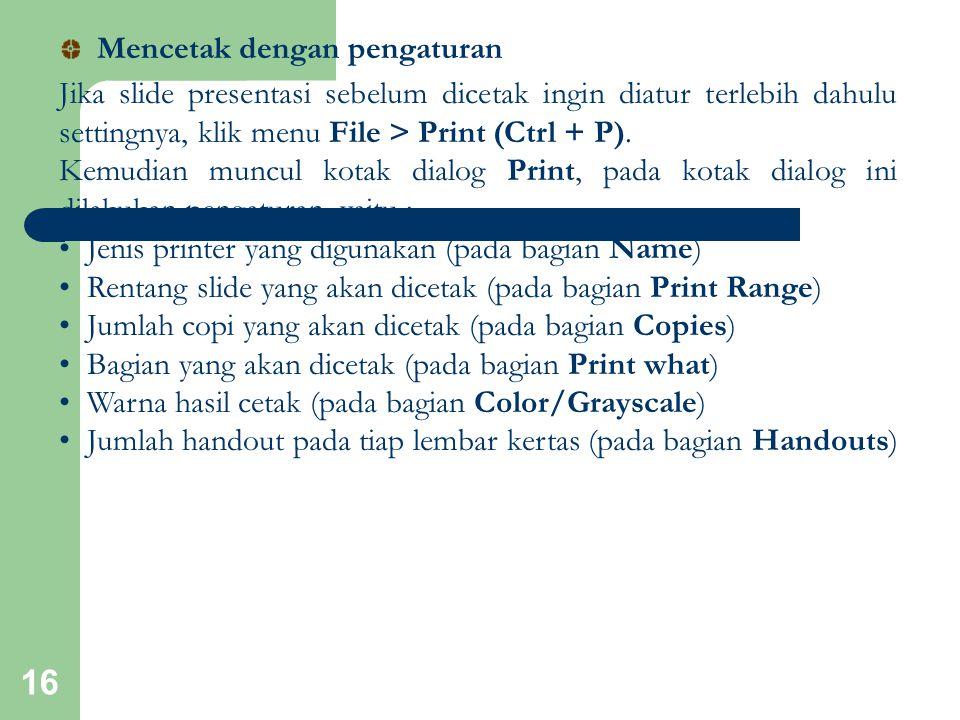 16 Jika slide presentasi sebelum dicetak ingin diatur terlebih dahulu settingnya, klik menu File > Print (Ctrl + P). Kemudian muncul kotak dialog Prin