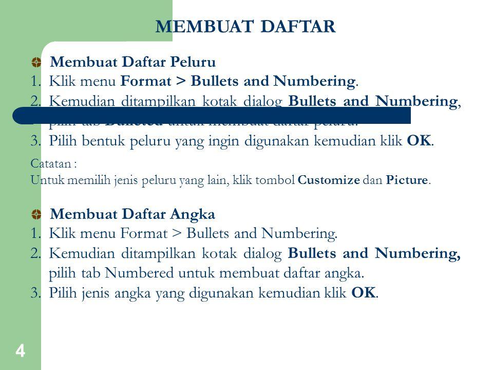 4 MEMBUAT DAFTAR 1.Klik menu Format > Bullets and Numbering. 2.Kemudian ditampilkan kotak dialog Bullets and Numbering, pilih tab Bulleted untuk membu