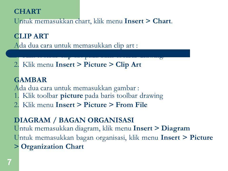7 CHART Untuk memasukkan chart, klik menu Insert > Chart. CLIP ART Ada dua cara untuk memasukkan clip art : 1.Klik toolbar clip art pada baris toolbar