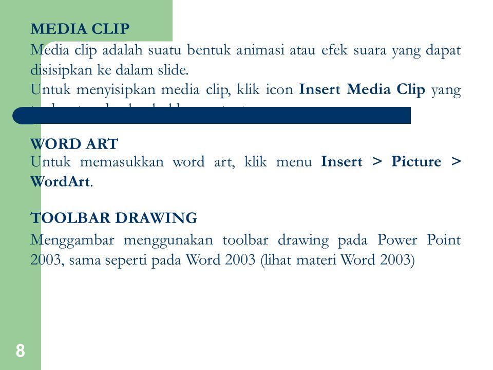 8 MEDIA CLIP Media clip adalah suatu bentuk animasi atau efek suara yang dapat disisipkan ke dalam slide. Untuk menyisipkan media clip, klik icon Inse