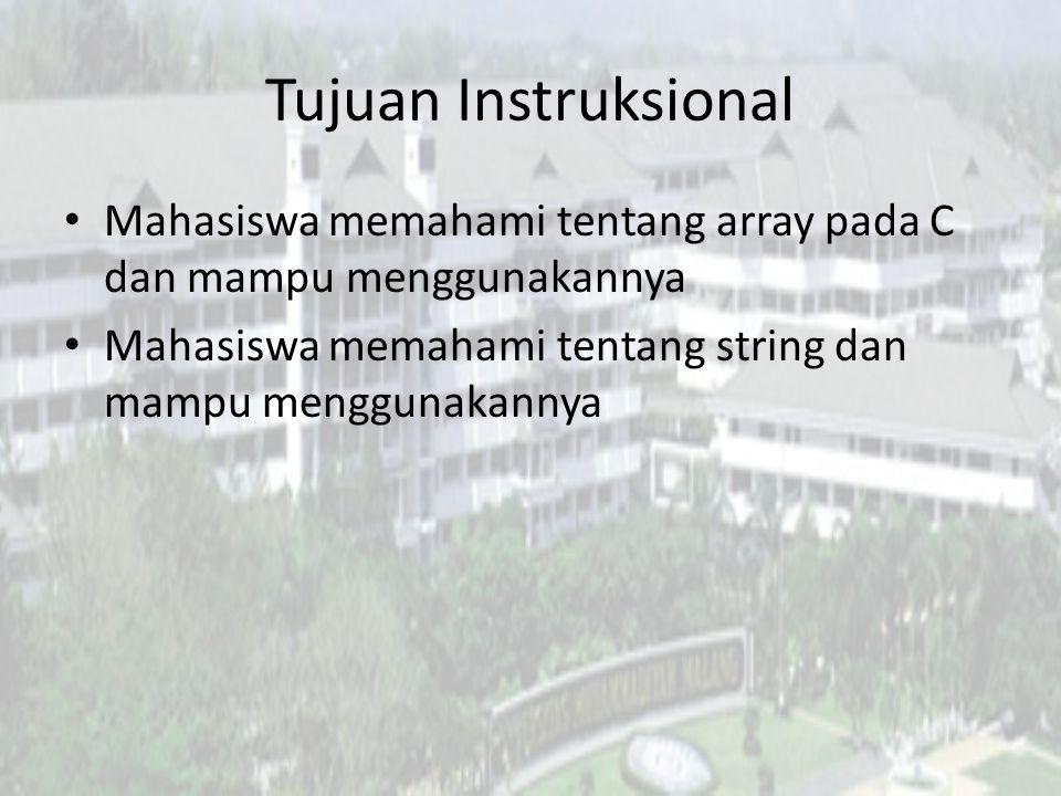 Tujuan Instruksional Mahasiswa memahami tentang array pada C dan mampu menggunakannya Mahasiswa memahami tentang string dan mampu menggunakannya