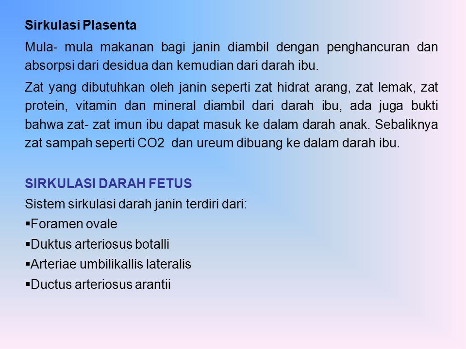 Sirkulasi Plasenta Mula- mula makanan bagi janin diambil dengan penghancuran dan absorpsi dari desidua dan kemudian dari darah ibu. Zat yang dibutuhka