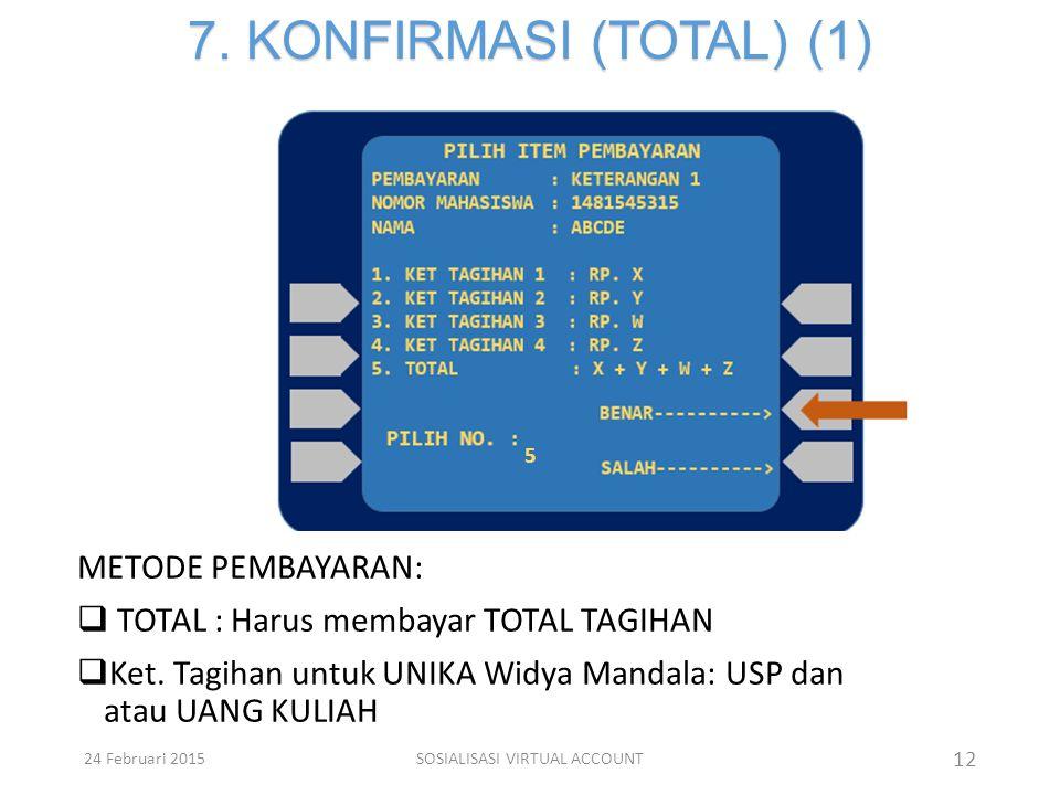 7. KONFIRMASI (TOTAL) (1) 12 METODE PEMBAYARAN:  TOTAL : Harus membayar TOTAL TAGIHAN  Ket. Tagihan untuk UNIKA Widya Mandala: USP dan atau UANG KUL