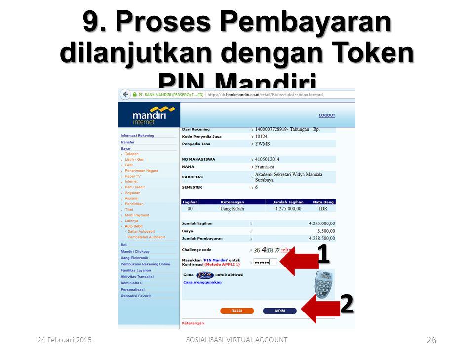 9. Proses Pembayaran dilanjutkan dengan Token PIN Mandiri 26 1 2 24 Februari 2015SOSIALISASI VIRTUAL ACCOUNT
