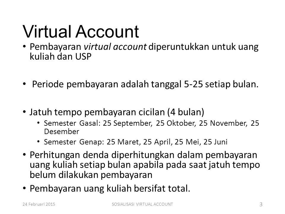 Virtual Account Pembayaran virtual account diperuntukkan untuk uang kuliah dan USP Periode pembayaran adalah tanggal 5-25 setiap bulan. Jatuh tempo pe