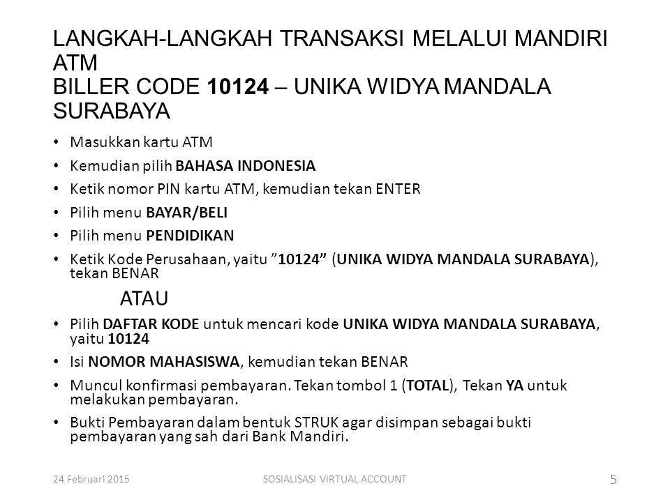 LANGKAH-LANGKAH TRANSAKSI MELALUI MANDIRI ATM BILLER CODE 10124 – UNIKA WIDYA MANDALA SURABAYA Masukkan kartu ATM Kemudian pilih BAHASA INDONESIA Keti