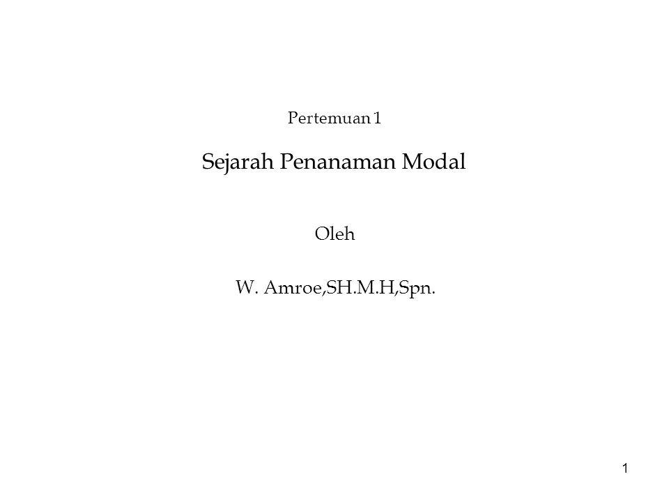 1 Pertemuan 1 Sejarah Penanaman Modal Oleh W. Amroe,SH.M.H,Spn.