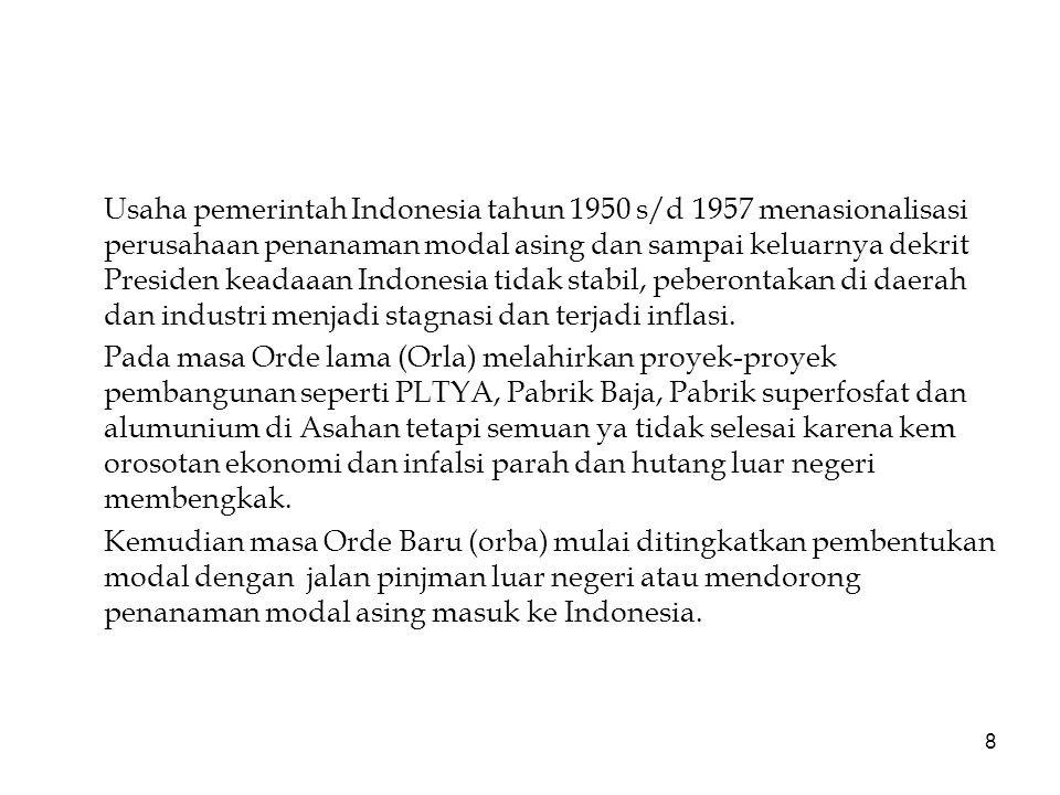 8 Usaha pemerintah Indonesia tahun 1950 s/d 1957 menasionalisasi perusahaan penanaman modal asing dan sampai keluarnya dekrit Presiden keadaaan Indone