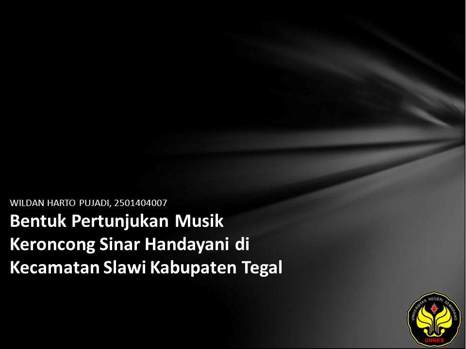 WILDAN HARTO PUJADI, 2501404007 Bentuk Pertunjukan Musik Keroncong Sinar Handayani di Kecamatan Slawi Kabupaten Tegal