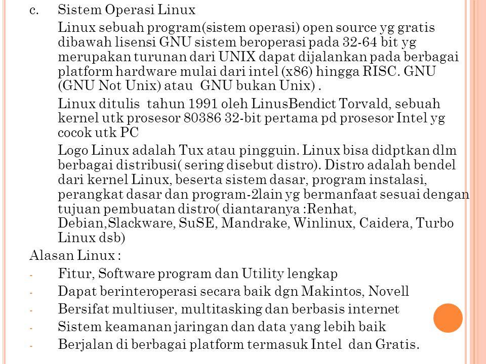 c.Sistem Operasi Linux Linux sebuah program(sistem operasi) open source yg gratis dibawah lisensi GNU sistem beroperasi pada 32-64 bit yg merupakan tu