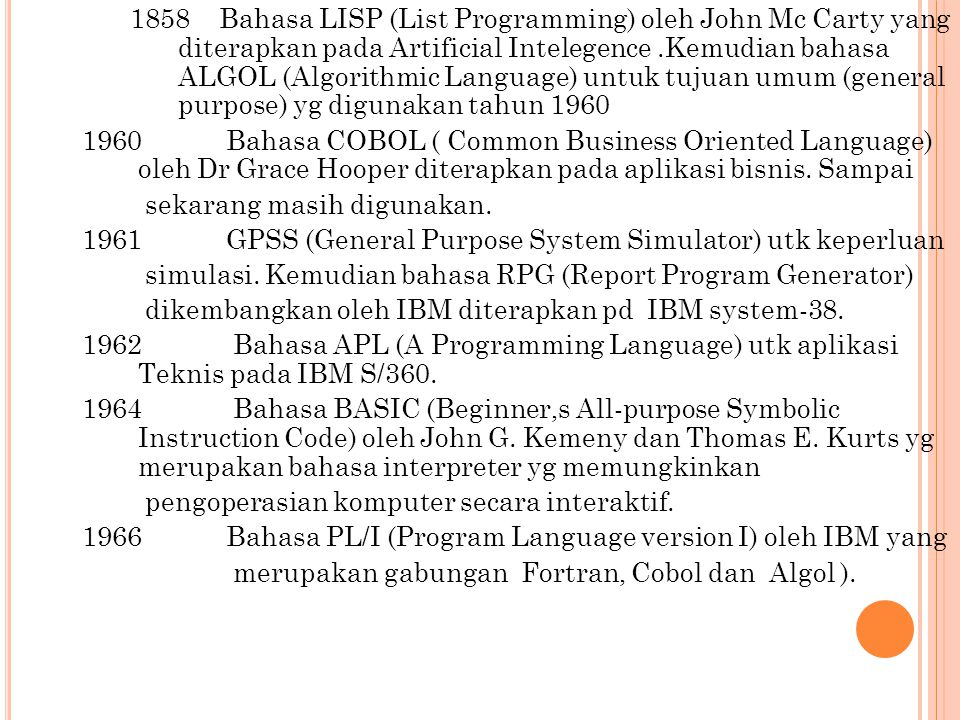 1858 Bahasa LISP (List Programming) oleh John Mc Carty yang diterapkan pada Artificial Intelegence.Kemudian bahasa ALGOL (Algorithmic Language) untuk