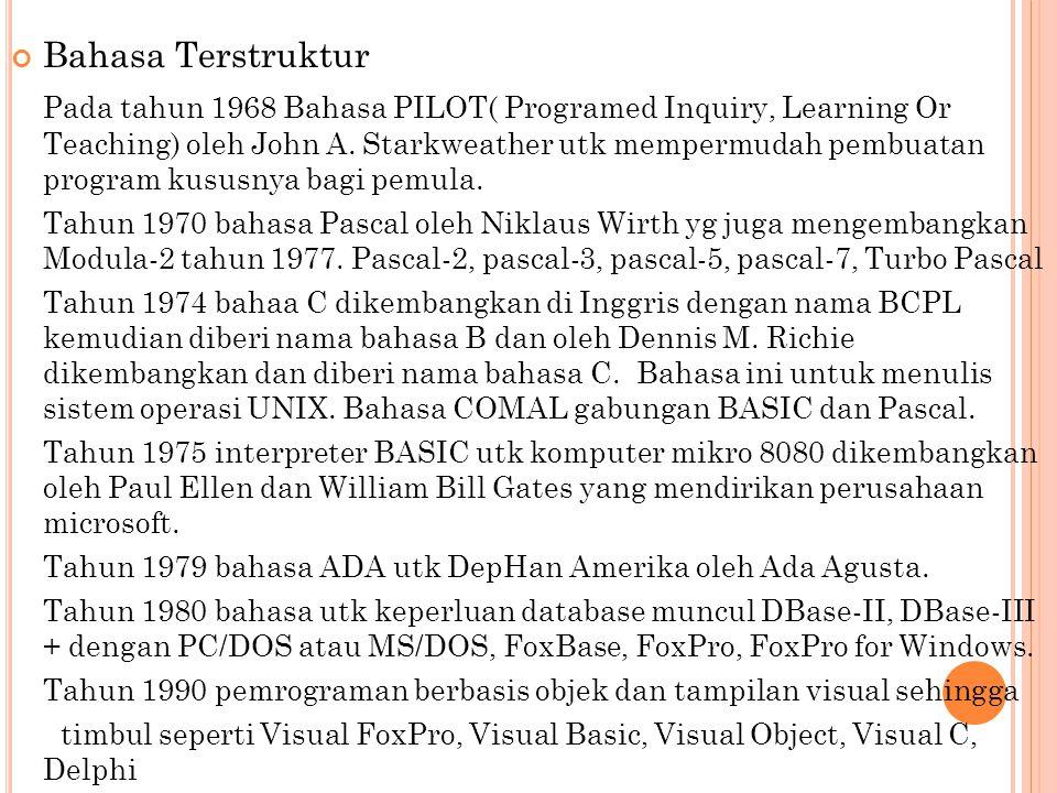 Bahasa Terstruktur Pada tahun 1968 Bahasa PILOT( Programed Inquiry, Learning Or Teaching) oleh John A. Starkweather utk mempermudah pembuatan program