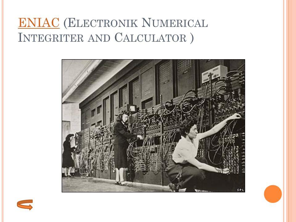 ENIACENIAC (E LECTRONIK N UMERICAL I NTEGRITER AND C ALCULATOR )