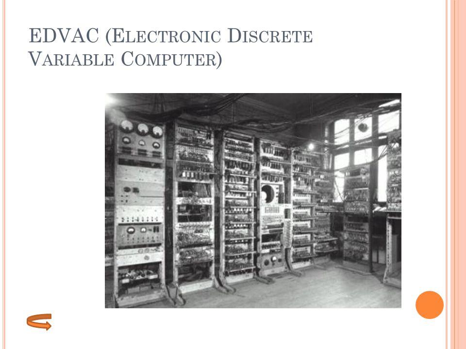 EDVAC (E LECTRONIC D ISCRETE V ARIABLE C OMPUTER )