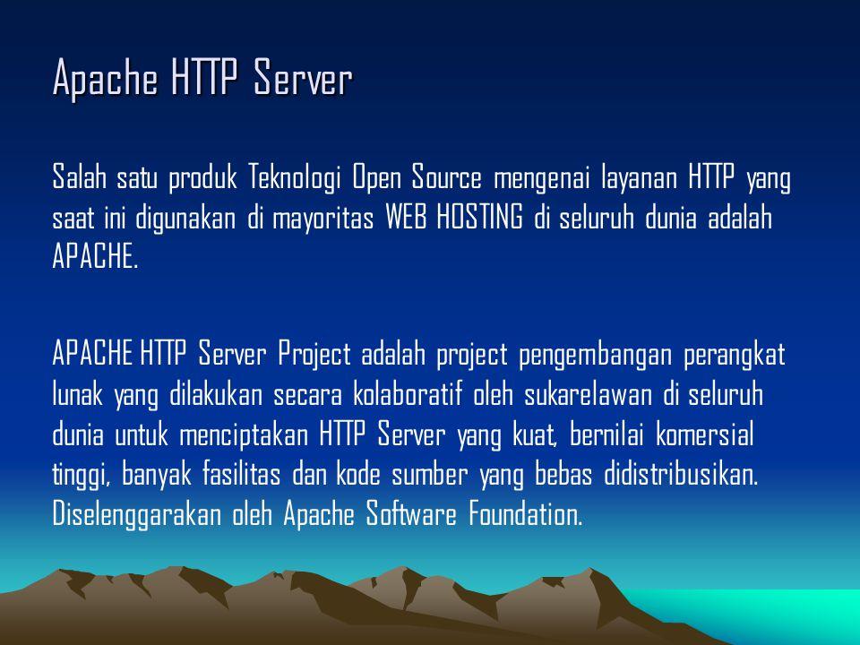 Apache HTTP Server Salah satu produk Teknologi Open Source mengenai layanan HTTP yang saat ini digunakan di mayoritas WEB HOSTING di seluruh dunia ada