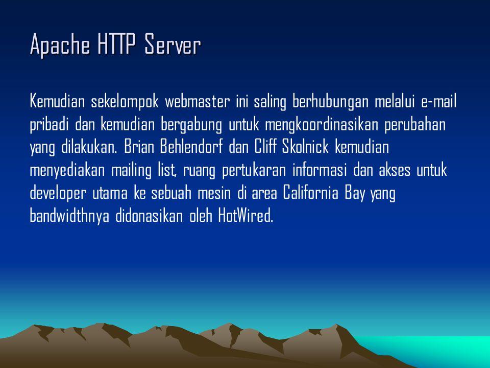 Apache HTTP Server Kemudian sekelompok webmaster ini saling berhubungan melalui e-mail pribadi dan kemudian bergabung untuk mengkoordinasikan perubaha
