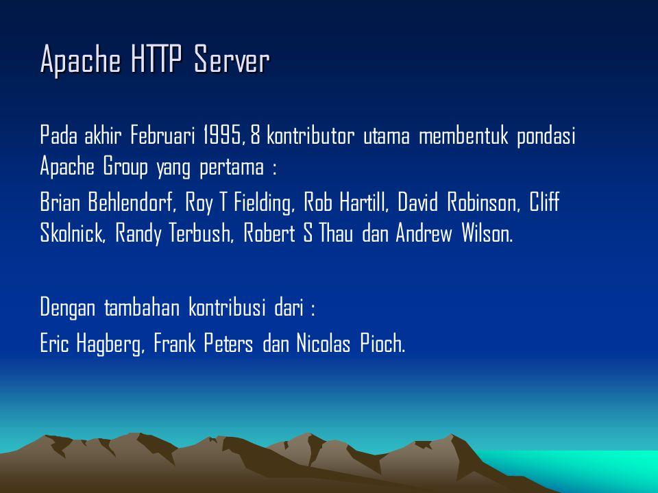 Apache HTTP Server Pada akhir Februari 1995, 8 kontributor utama membentuk pondasi Apache Group yang pertama : Brian Behlendorf, Roy T Fielding, Rob Hartill, David Robinson, Cliff Skolnick, Randy Terbush, Robert S Thau dan Andrew Wilson.
