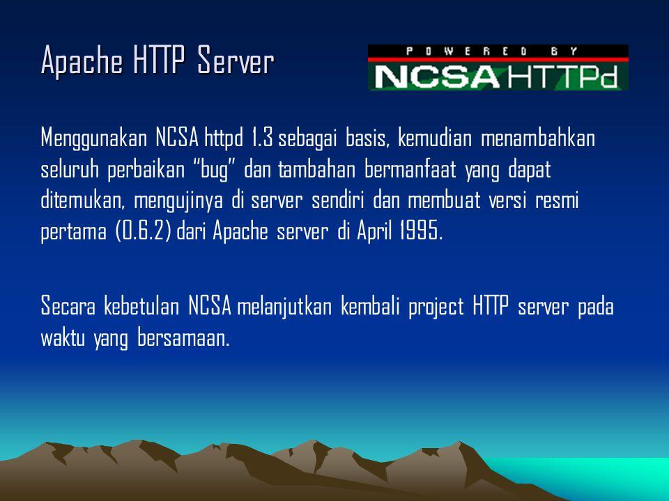 """Apache HTTP Server Menggunakan NCSA httpd 1.3 sebagai basis, kemudian menambahkan seluruh perbaikan """"bug"""" dan tambahan bermanfaat yang dapat ditemukan"""