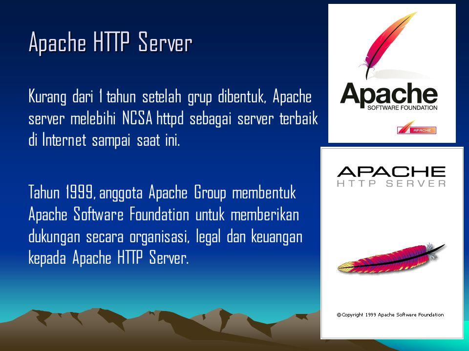 Apache HTTP Server Kurang dari 1 tahun setelah grup dibentuk, Apache server melebihi NCSA httpd sebagai server terbaik di Internet sampai saat ini. Ta