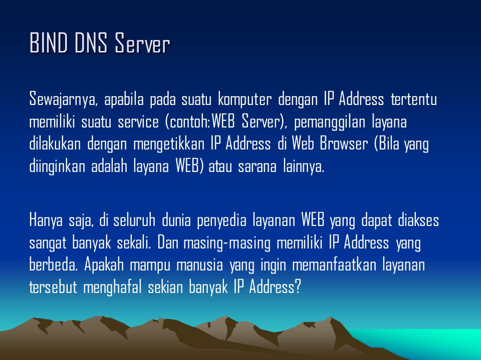 BIND DNS Server Sewajarnya, apabila pada suatu komputer dengan IP Address tertentu memiliki suatu service (contoh:WEB Server), pemanggilan layana dila