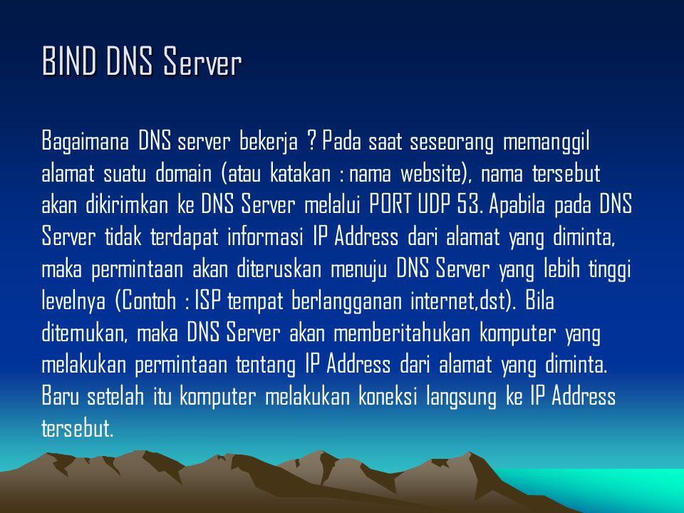 BIND DNS Server Bagaimana DNS server bekerja ? Pada saat seseorang memanggil alamat suatu domain (atau katakan : nama website), nama tersebut akan dik