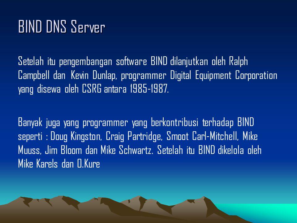 BIND DNS Server Setelah itu pengembangan software BIND dilanjutkan oleh Ralph Campbell dan Kevin Dunlap, programmer Digital Equipment Corporation yang disewa oleh CSRG antara 1985-1987.