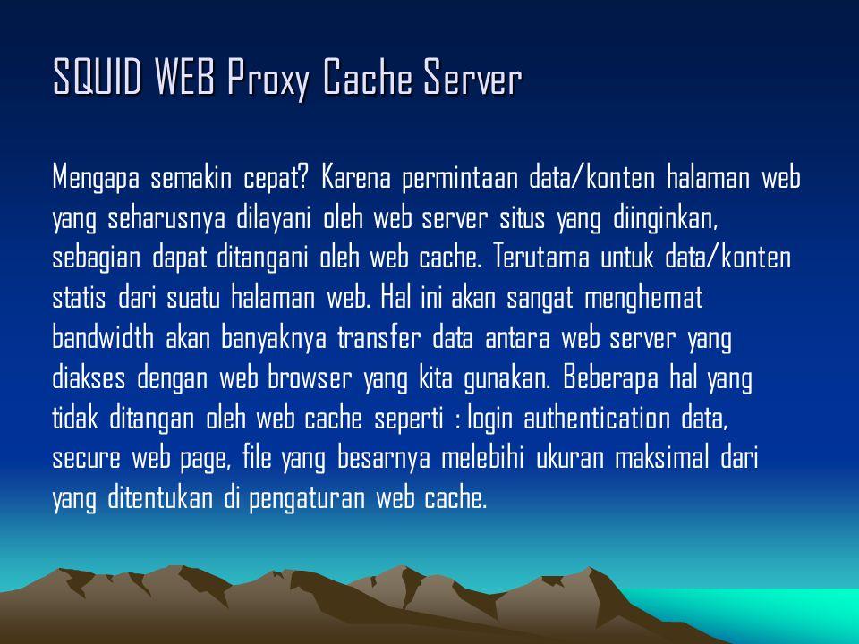 SQUID WEB Proxy Cache Server Mengapa semakin cepat? Karena permintaan data/konten halaman web yang seharusnya dilayani oleh web server situs yang diin