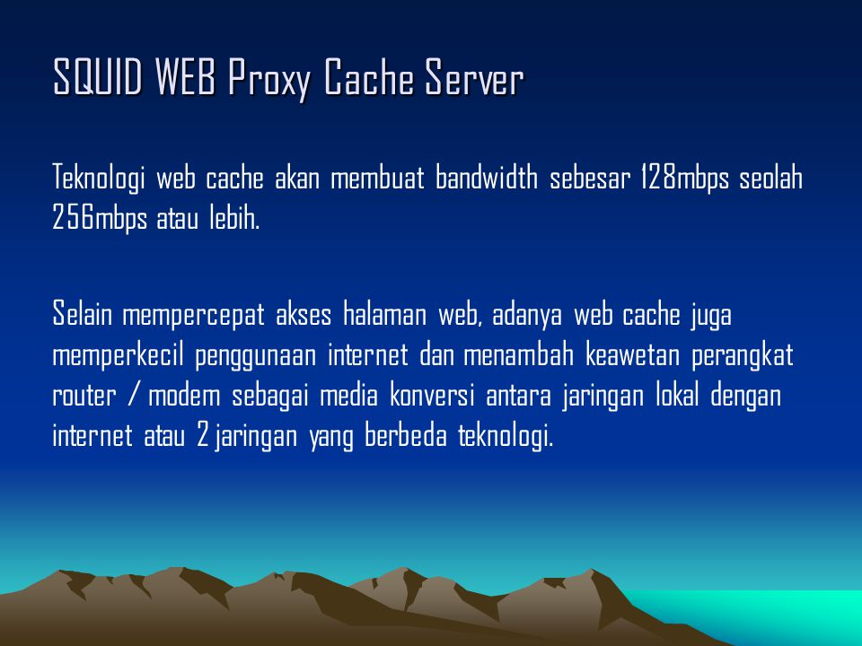 SQUID WEB Proxy Cache Server Teknologi web cache akan membuat bandwidth sebesar 128mbps seolah 256mbps atau lebih. Selain mempercepat akses halaman we