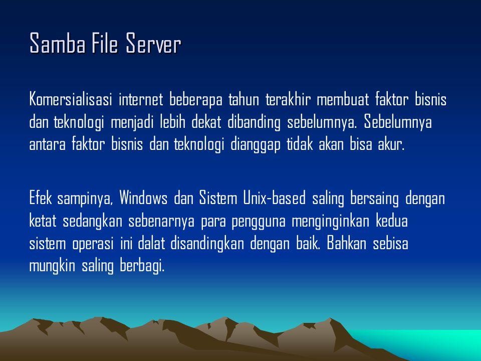 Samba File Server Komersialisasi internet beberapa tahun terakhir membuat faktor bisnis dan teknologi menjadi lebih dekat dibanding sebelumnya. Sebelu