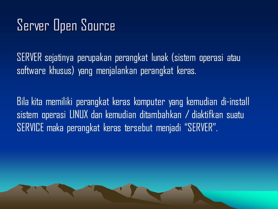 Server Open Source SERVER sejatinya perupakan perangkat lunak (sistem operasi atau software khusus) yang menjalankan perangkat keras. Bila kita memili