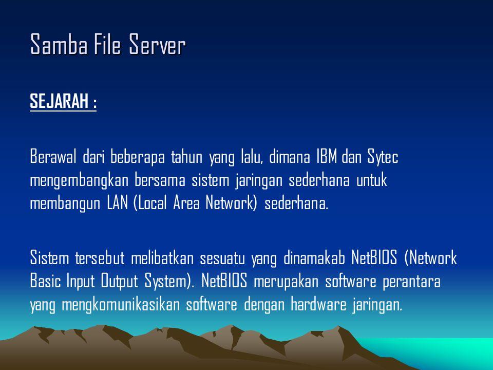 Samba File Server SEJARAH : Berawal dari beberapa tahun yang lalu, dimana IBM dan Sytec mengembangkan bersama sistem jaringan sederhana untuk membangu