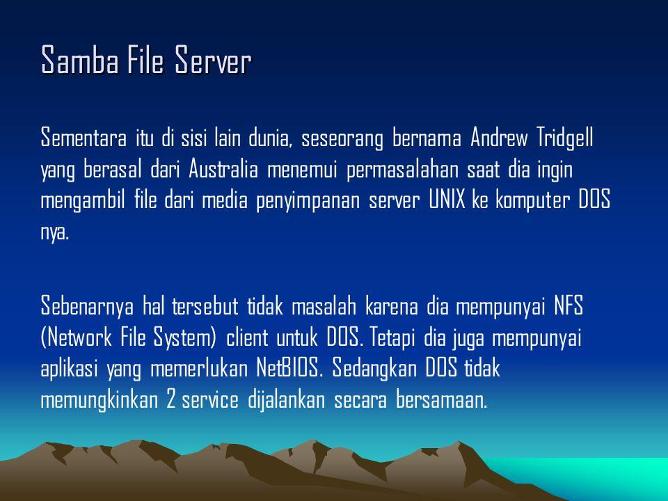 Samba File Server Sementara itu di sisi lain dunia, seseorang bernama Andrew Tridgell yang berasal dari Australia menemui permasalahan saat dia ingin