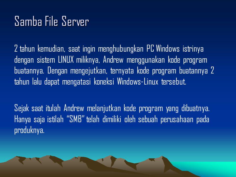 Samba File Server 2 tahun kemudian, saat ingin menghubungkan PC Windows istrinya dengan sistem LINUX miliknya, Andrew menggunakan kode program buatann