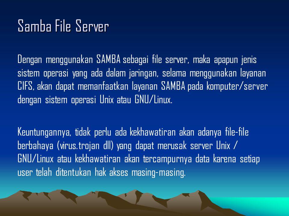 Samba File Server Dengan menggunakan SAMBA sebagai file server, maka apapun jenis sistem operasi yang ada dalam jaringan, selama menggunakan layanan C